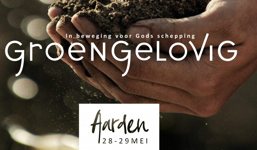 'GROENGELOVIG', HET CHRISTELIJKE EVENEMENT OVER DUURZAAMHEID IN NEDERLAND
